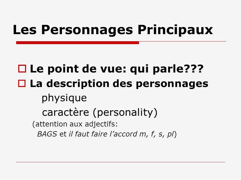 Les Personnages Principaux Le point de vue: qui parle??? La description des personnages physique caractère (personality) (attention aux adjectifs: BAG
