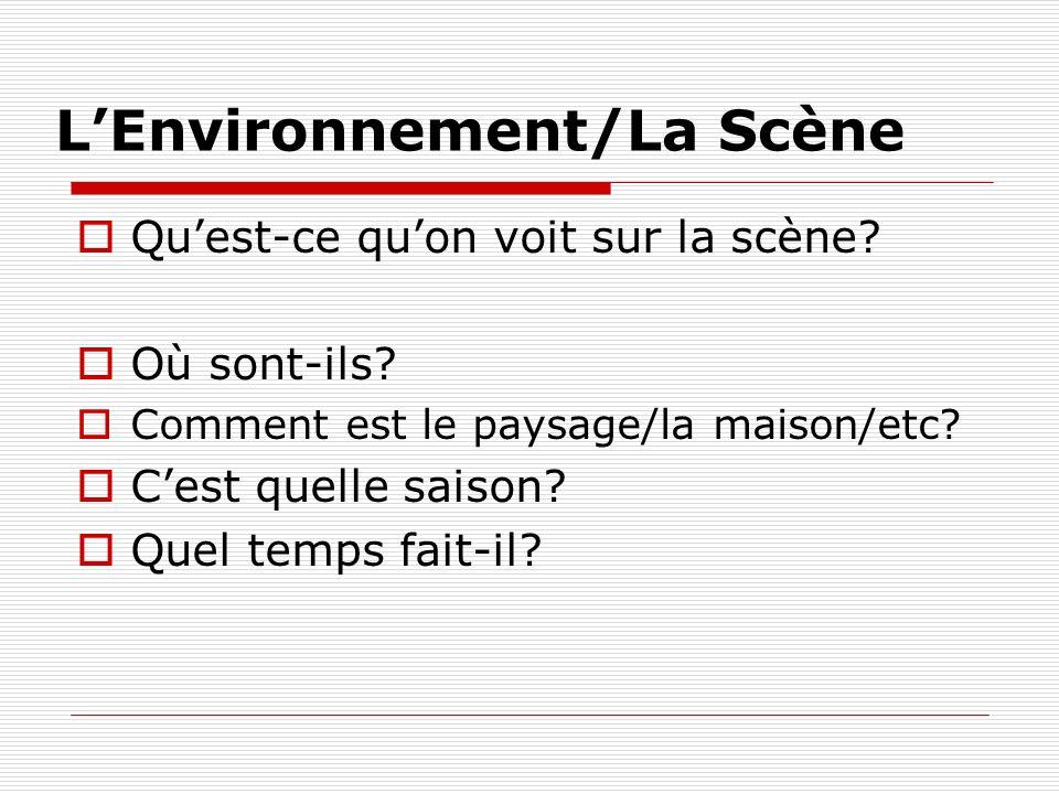LEnvironnement/La Scène Quest-ce quon voit sur la scène? Où sont-ils? Comment est le paysage/la maison/etc? Cest quelle saison? Quel temps fait-il?