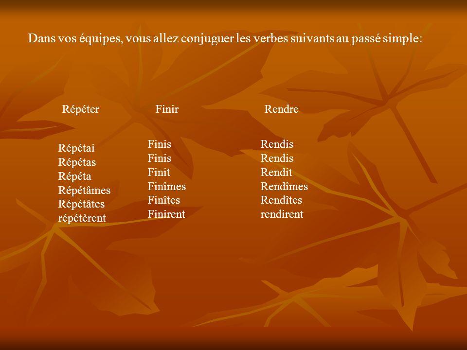 Dans vos équipes, vous allez conjuguer les verbes suivants au passé simple: RépéterFinirRendre Répétai Répétas Répéta Répétâmes Répétâtes répétèrent F