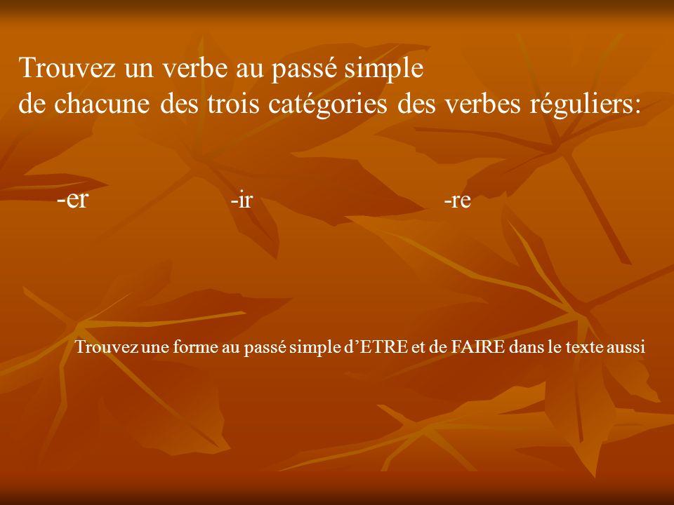 Trouvez un verbe au passé simple de chacune des trois catégories des verbes réguliers: -er -ir-re Trouvez une forme au passé simple dETRE et de FAIRE