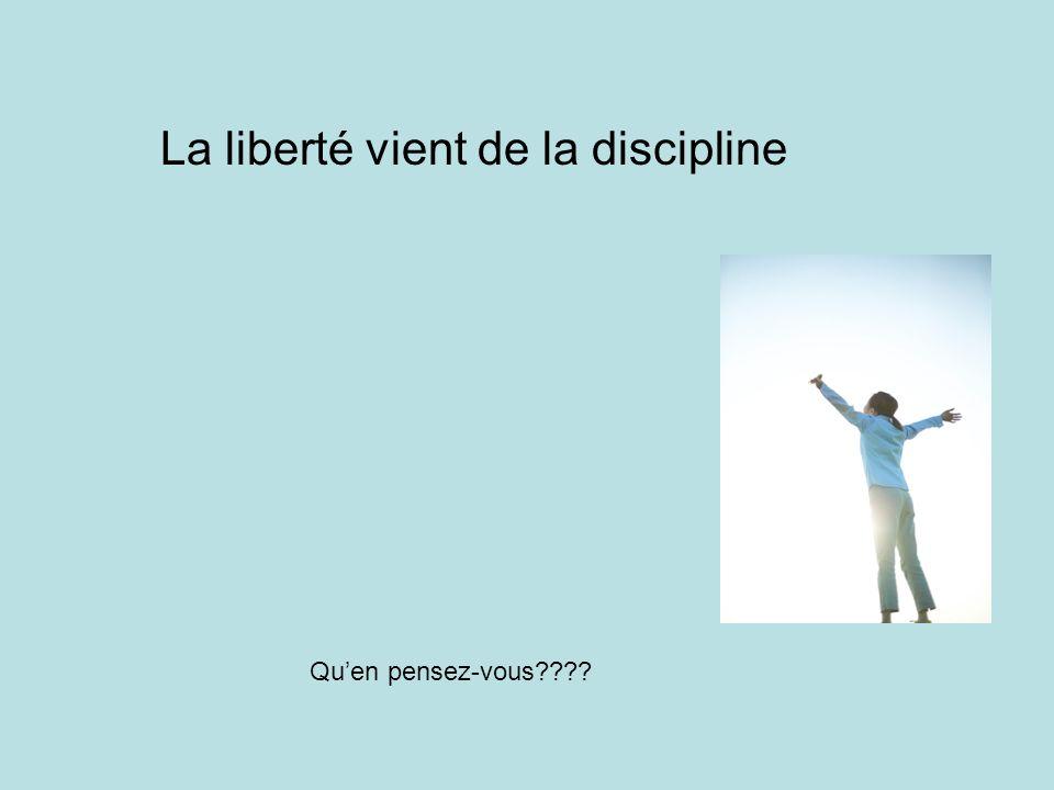 La liberté vient de la discipline Quen pensez-vous????