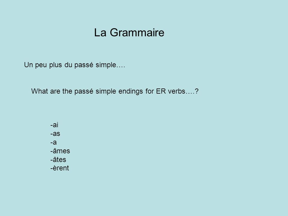 What are the passé simple endings for –IR and –RE verbs? -is -it -îmes -îtes -irent