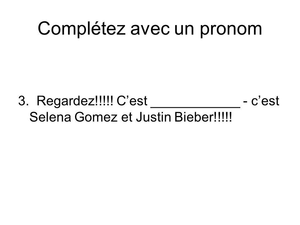 Complétez avec un pronom 3. Regardez!!!!! Cest ____________ - cest Selena Gomez et Justin Bieber!!!!!