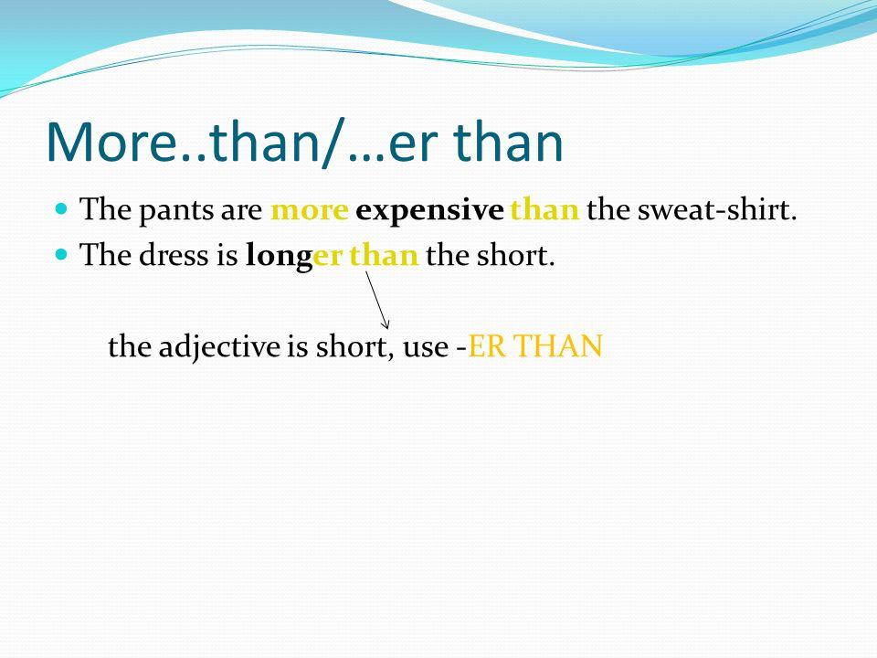 En français Plus….que La jupe est plus longue que le short.