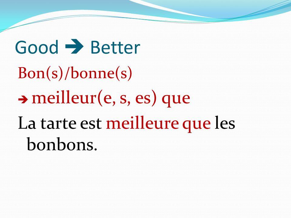 Good Better Bon(s)/bonne(s) meilleur(e, s, es) que La tarte est meilleure que les bonbons.