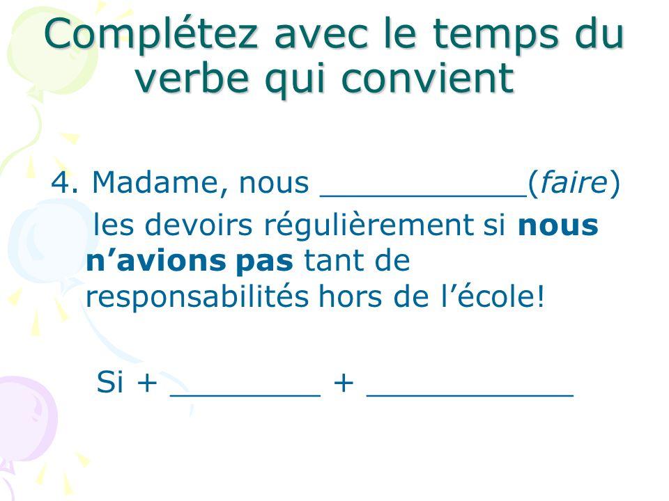 Complétez avec le temps du verbe qui convient 4.