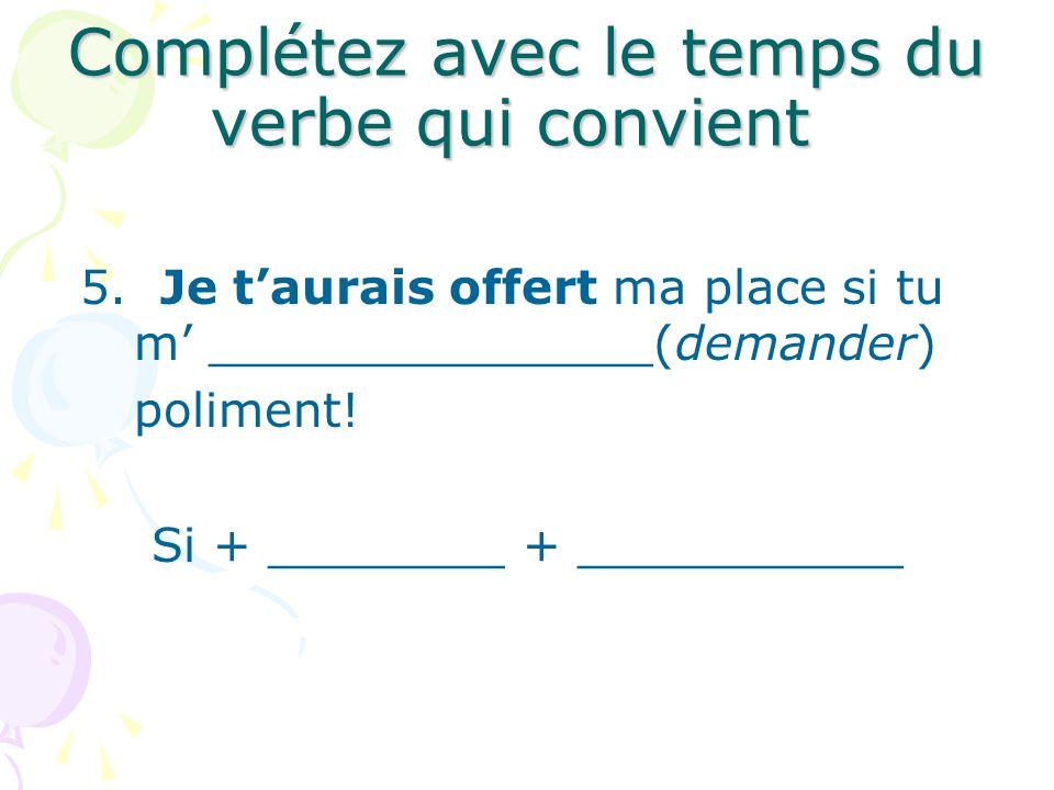 Complétez avec le temps du verbe qui convient 5.