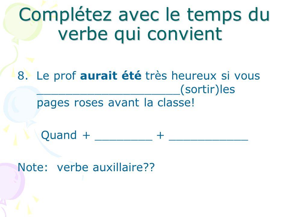 Complétez avec le temps du verbe qui convient 8.