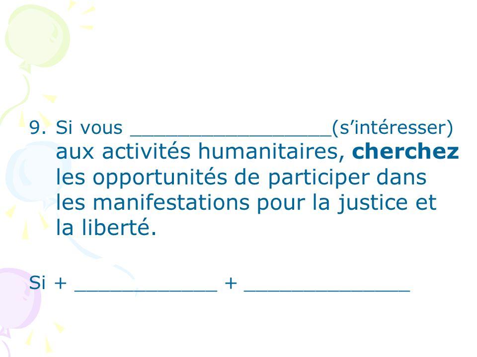 9.Si vous _________________(sintéresser) aux activités humanitaires, cherchez les opportunités de participer dans les manifestations pour la justice et la liberté.