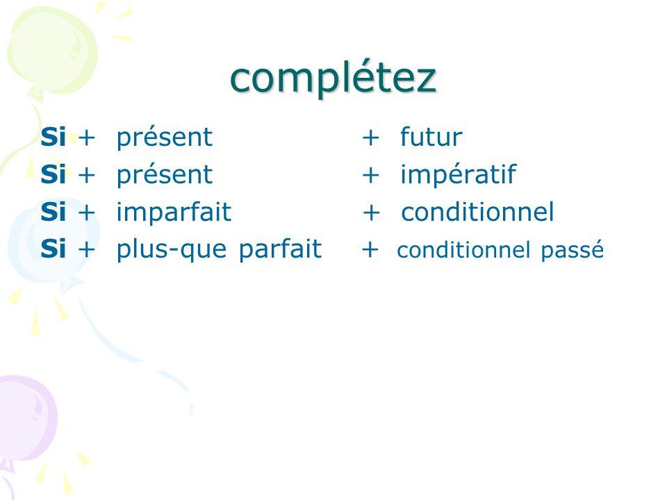complétez Si + présent + futur Si + présent + impératif Si + imparfait + conditionnel Si + plus-que parfait + conditionnel passé