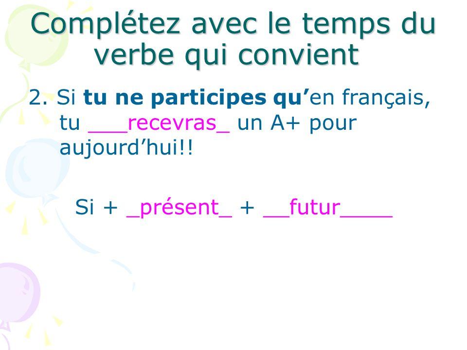 Complétez avec le temps du verbe qui convient 2.