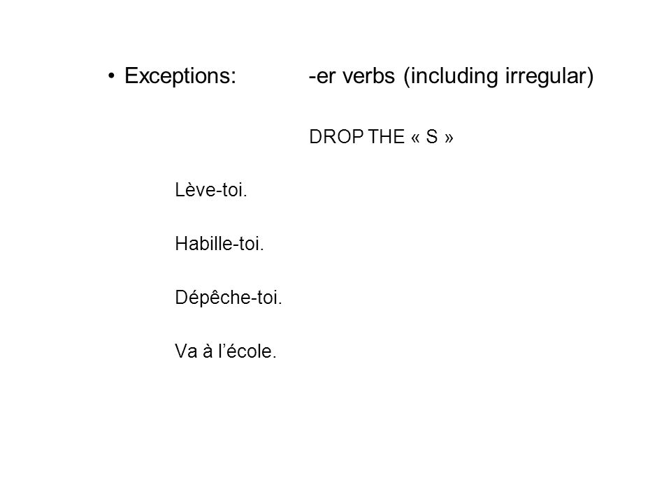 Exceptions:-er verbs (including irregular) DROP THE « S » Lève-toi.