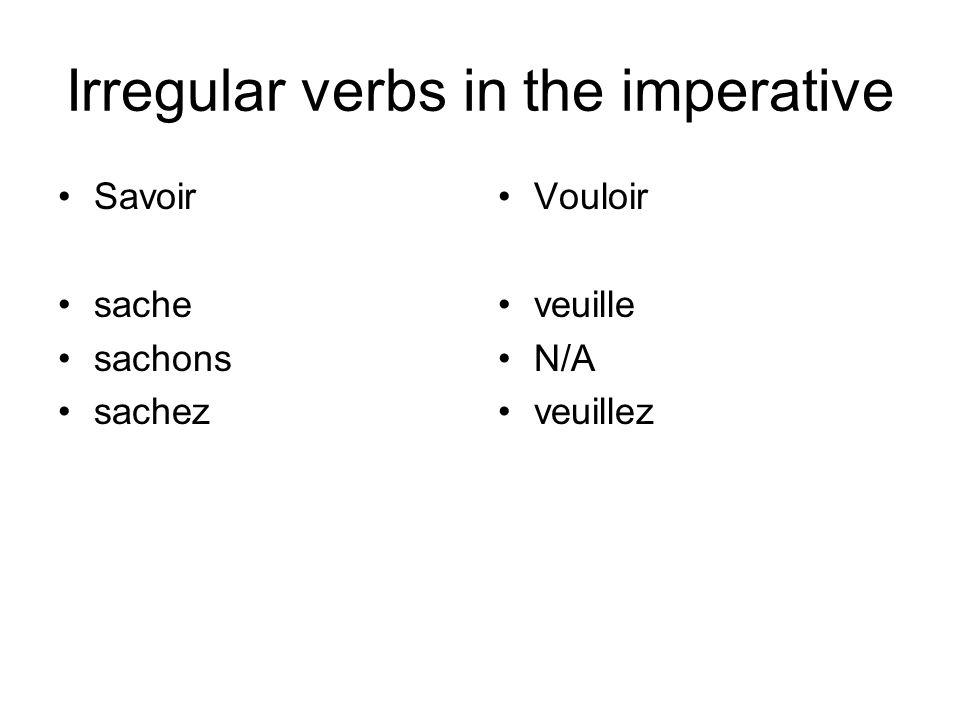 Irregular verbs in the imperative Savoir sache sachons sachez Vouloir veuille N/A veuillez