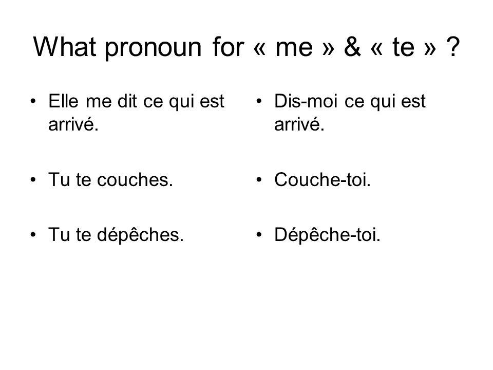 What pronoun for « me » & « te » .Elle me dit ce qui est arrivé.