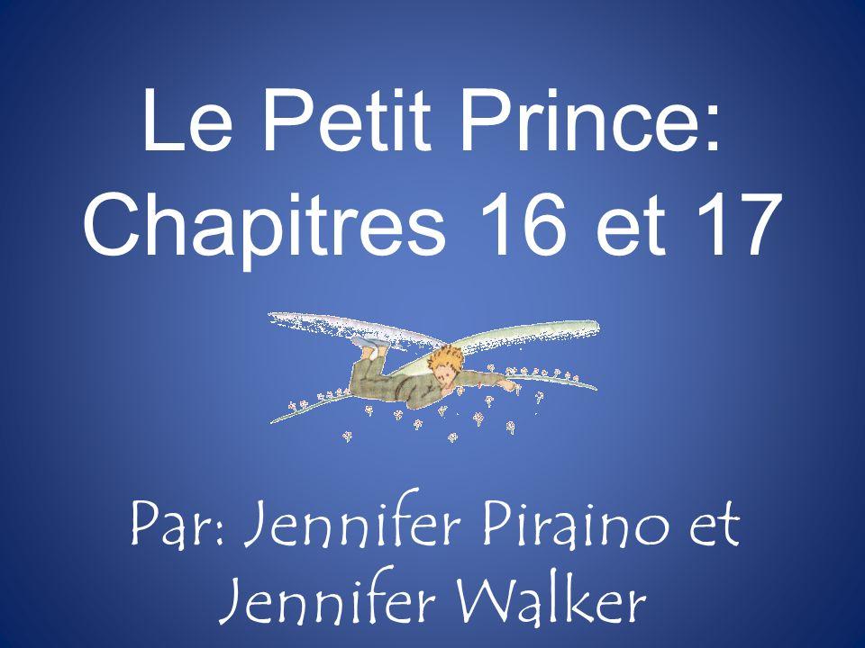 Le Petit Prince: Chapitres 16 et 17 Par: Jennifer Piraino et Jennifer Walker