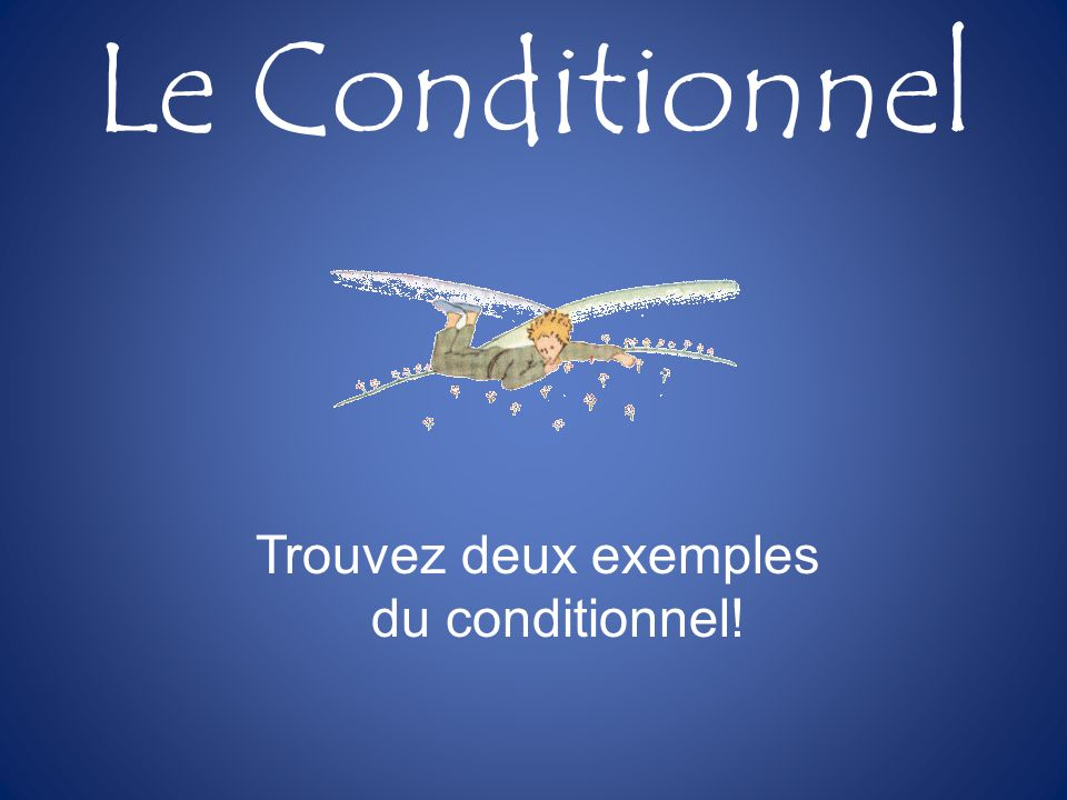 Le Conditionnel Trouvez deux exemples du conditionnel!