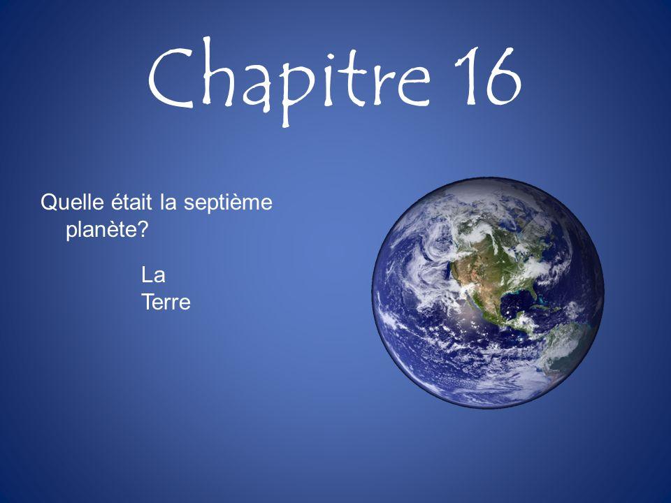 Chapitre 16 Quelle était la septième planète? La Terre