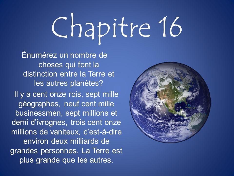 Chapitre 16 Énumérez un nombre de choses qui font la distinction entre la Terre et les autres planètes? Il y a cent onze rois, sept mille géographes,