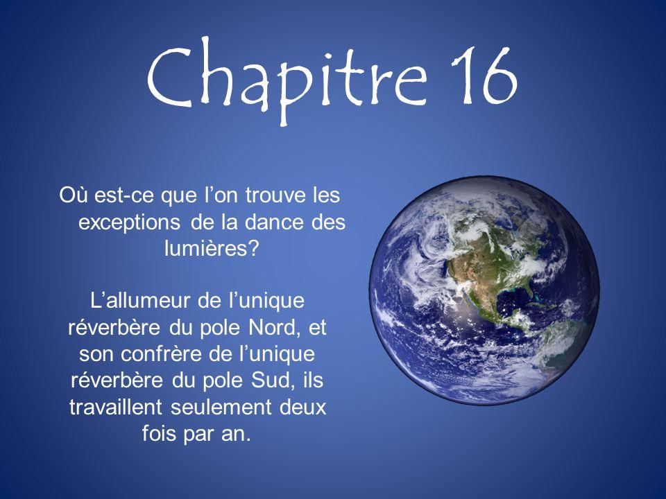 Chapitre 16 Où est-ce que lon trouve les exceptions de la dance des lumières? Lallumeur de lunique réverbère du pole Nord, et son confrère de lunique