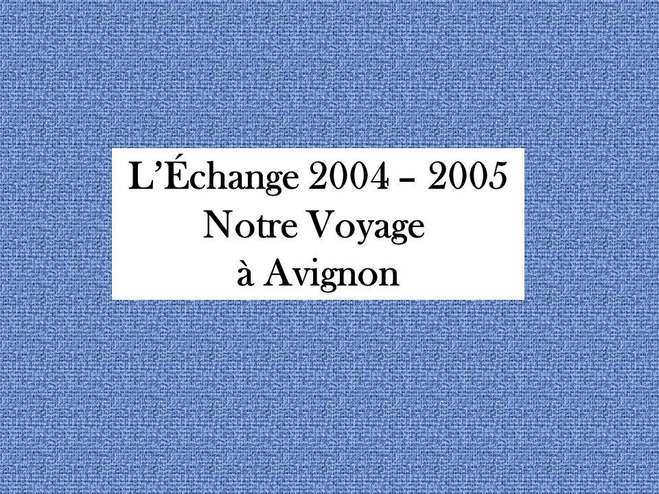 LÉchange 2004 – 2005 Notre Voyage à Avignon