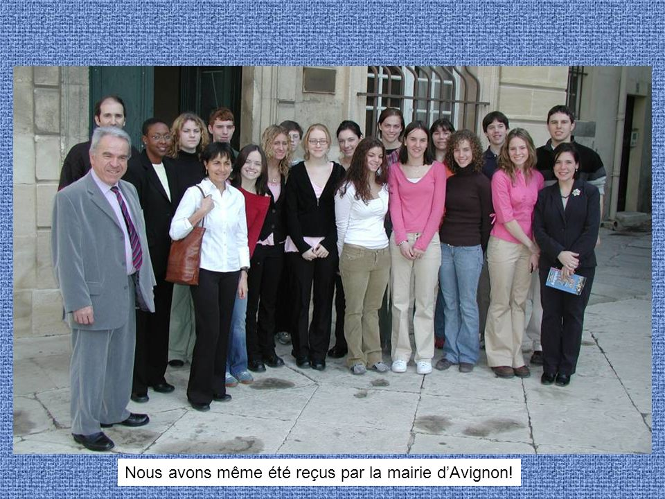 Nous avons même été reçus par la mairie dAvignon!