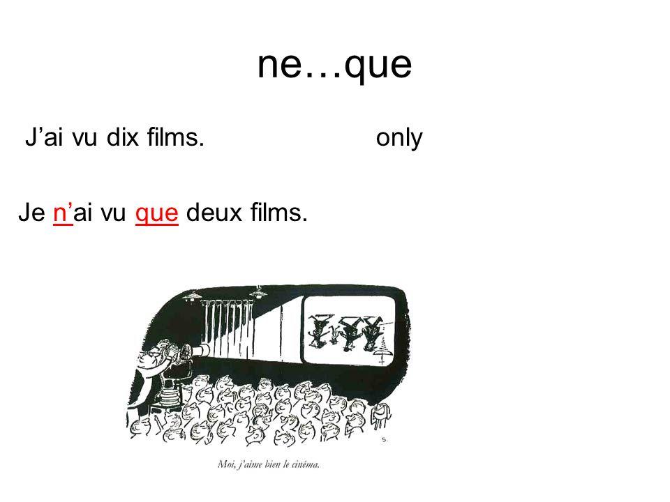 ne…que Jai vu dix films. Je nai vu que deux films. only