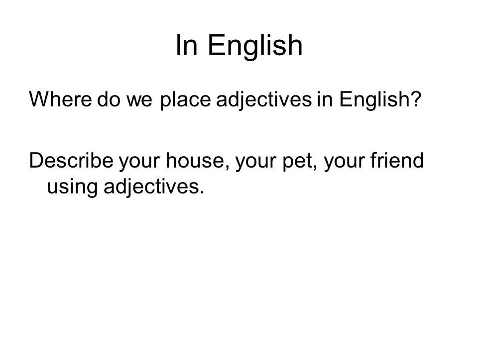 In English Where do we place adjectives in English.