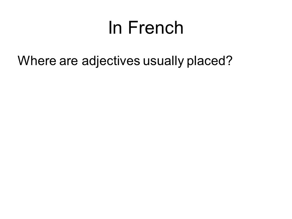 In French Where are adjectives usually placed