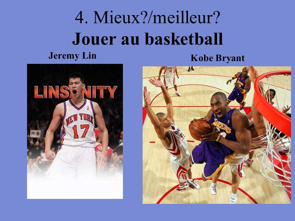 4. Mieux?/meilleur? Jouer au basketball Jeremy Lin Kobe Bryant