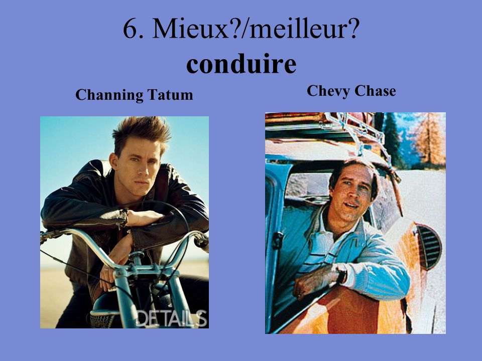 6. Mieux /meilleur conduire Channing Tatum Chevy Chase