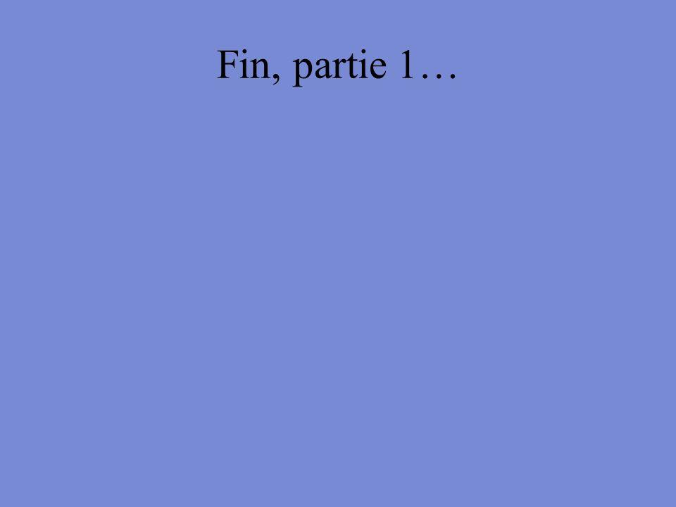 Fin, partie 1…