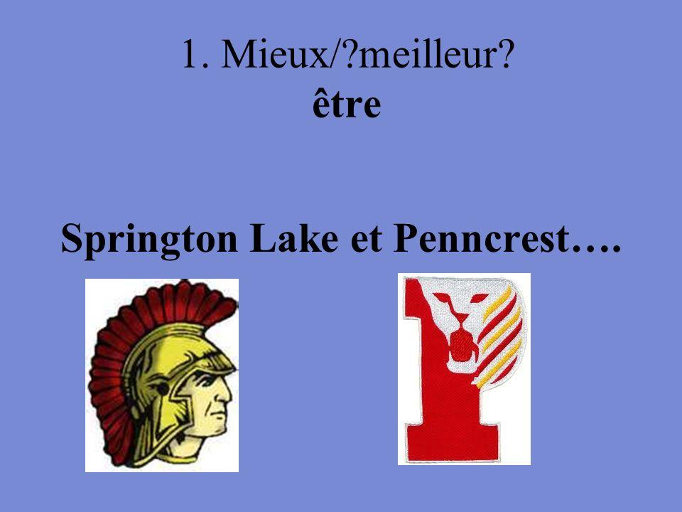 1. Mieux/?meilleur? être Springton Lake et Penncrest….