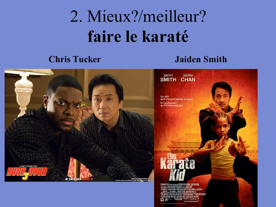 2. Mieux?/meilleur? faire le karaté Chris TuckerJaiden Smith