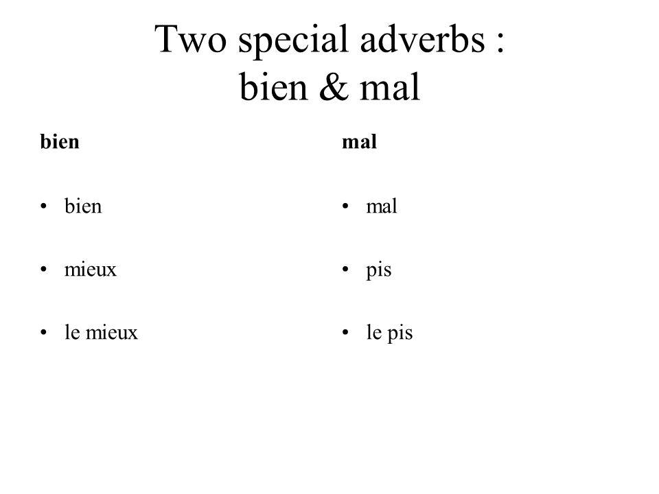 Two special adverbs : bien & mal bien mieux le mieux mal pis le pis