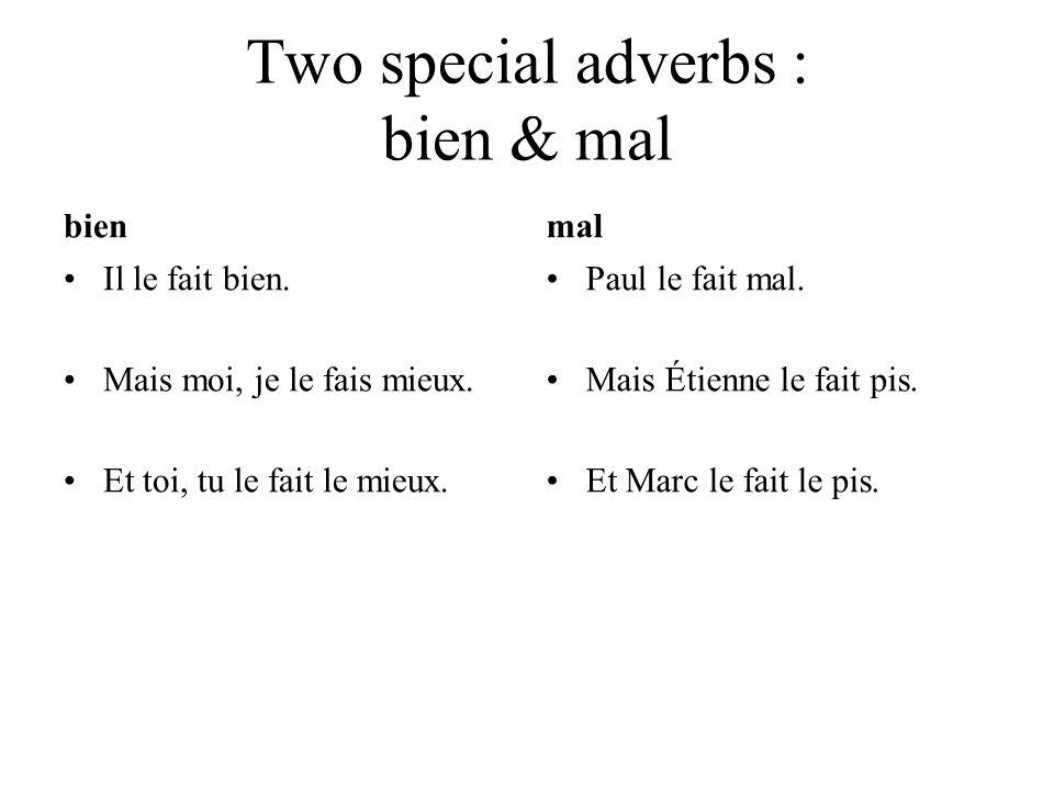 Two special adverbs : bien & mal bien Il le fait bien.