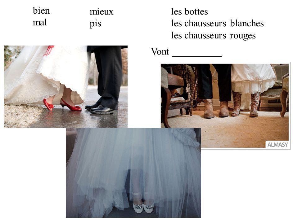 les bottes les chausseurs blanches les chausseurs rouges bien mal mieux pis Vont __________