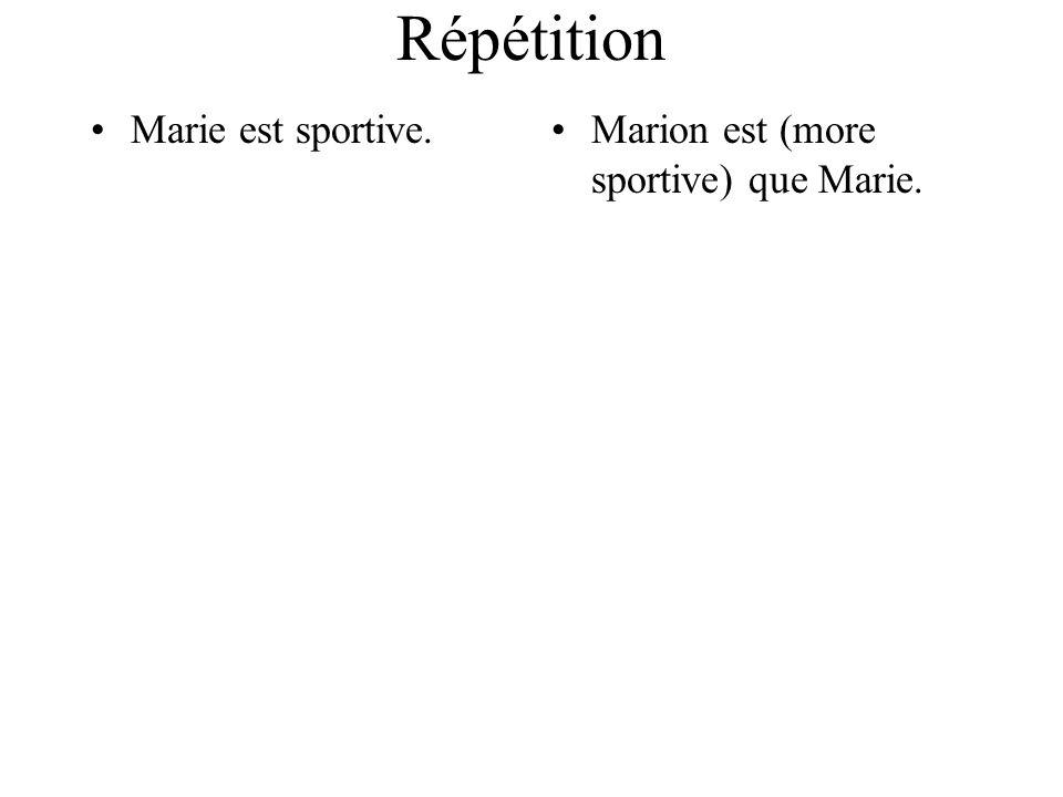 Répétition Marie est sportive.Marion est (more sportive) que Marie.