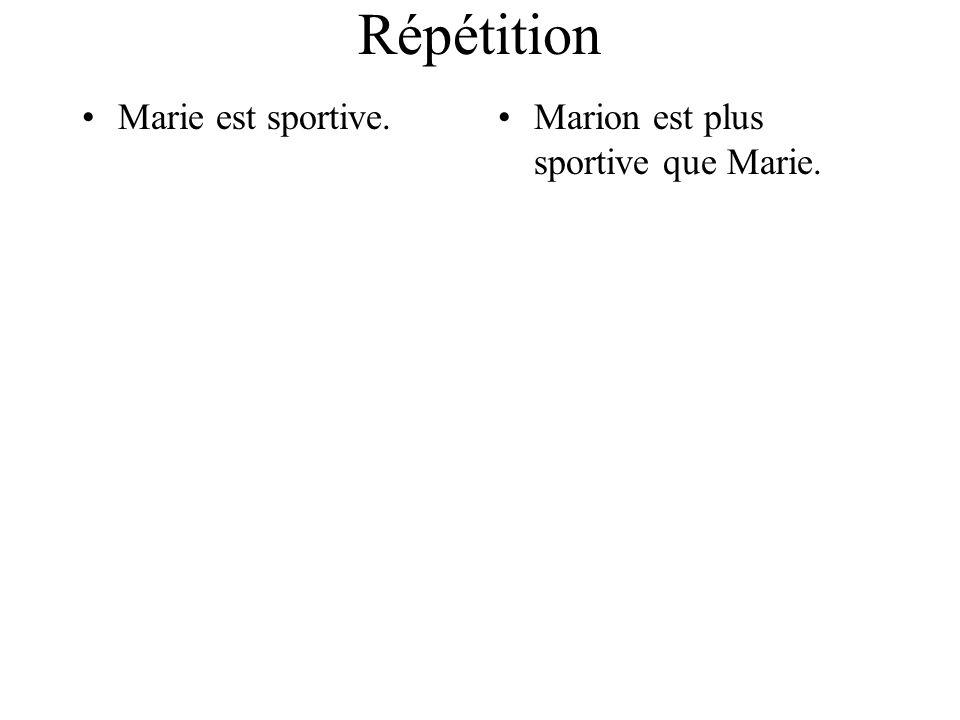 Répétition Marie est sportive.Marion est plus sportive que Marie.