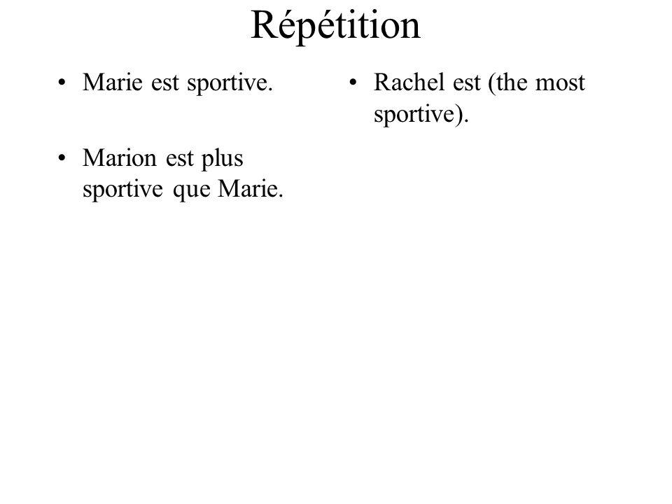 Répétition Marie est sportive. Marion est plus sportive que Marie. Rachel est (the most sportive).
