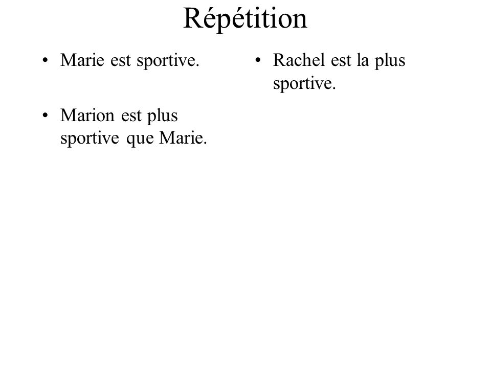Répétition Marie est sportive. Marion est plus sportive que Marie. Rachel est la plus sportive.