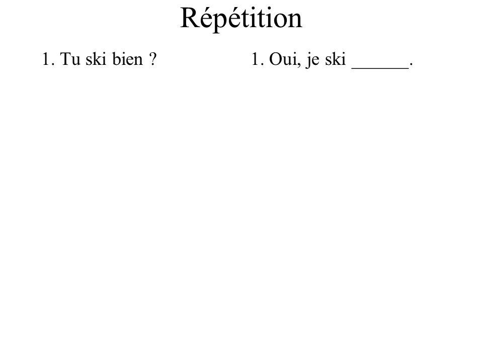 Répétition 1. Tu ski bien ?1. Oui, je ski ______.