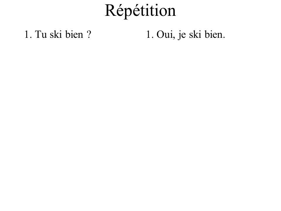 Répétition 1. Tu ski bien 1. Oui, je ski bien.