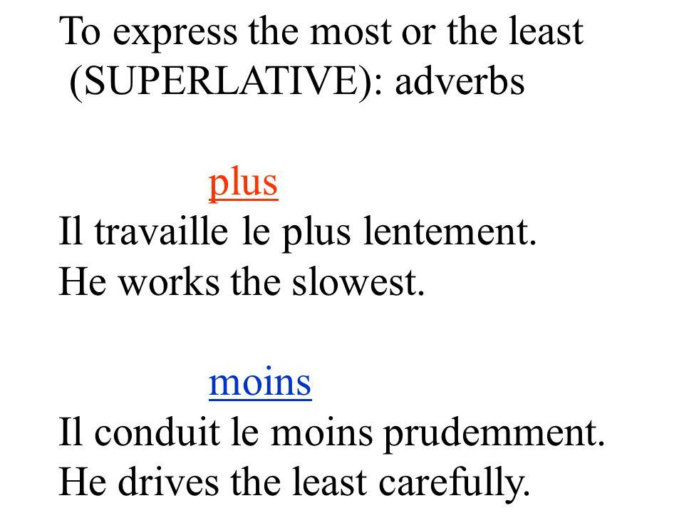Two special adjectives : bon & mauvais masculin bon(s) meilleur(s) le meilleur –les meilleurs féminin bonne(s) meilleure(s) la meilleure –les meilleures