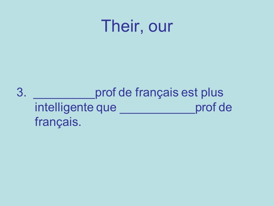 Jouons (lets play!!) (my)_________ soeur (his)__________cahier (their) _________frites (our) ___________dame