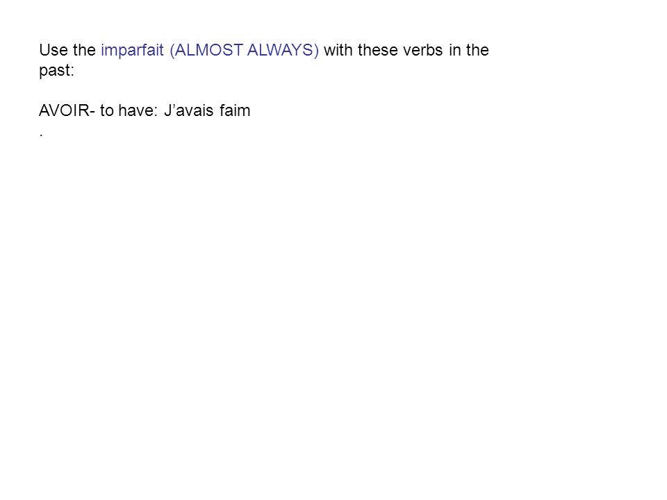 Use the imparfait (ALMOST ALWAYS) with these verbs in the past: AVOIR- to have: Javais faim.