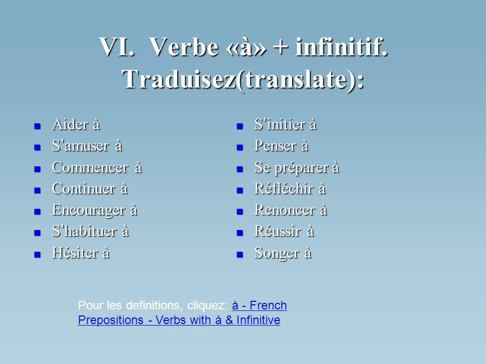 VI. Verbe «à» + infinitif. Traduisez(translate): Aider à Aider à S amuser à S amuser à Commencer à Commencer à Continuer à Continuer à Encourager à En