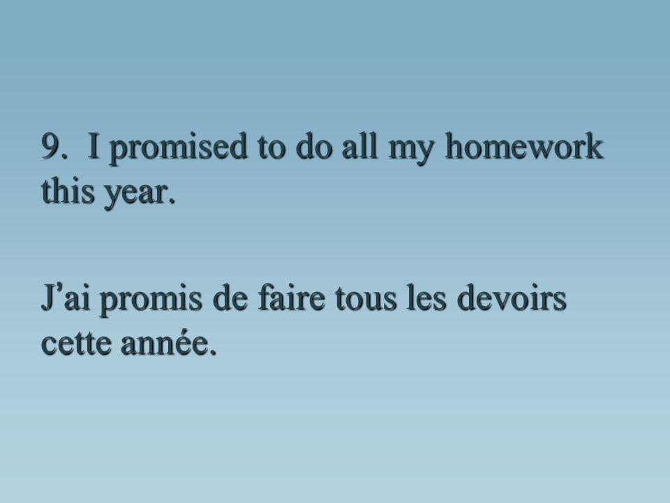 J ai promis de faire tous les devoirs cette année.