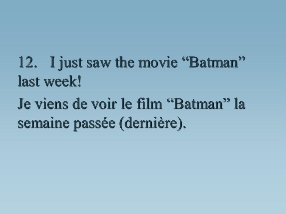 Je viens de voir le film Batman la semaine passée (dernière).