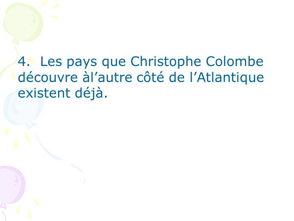 4. Les pays que Christophe Colombe découvre àlautre côté de lAtlantique existent déjà.