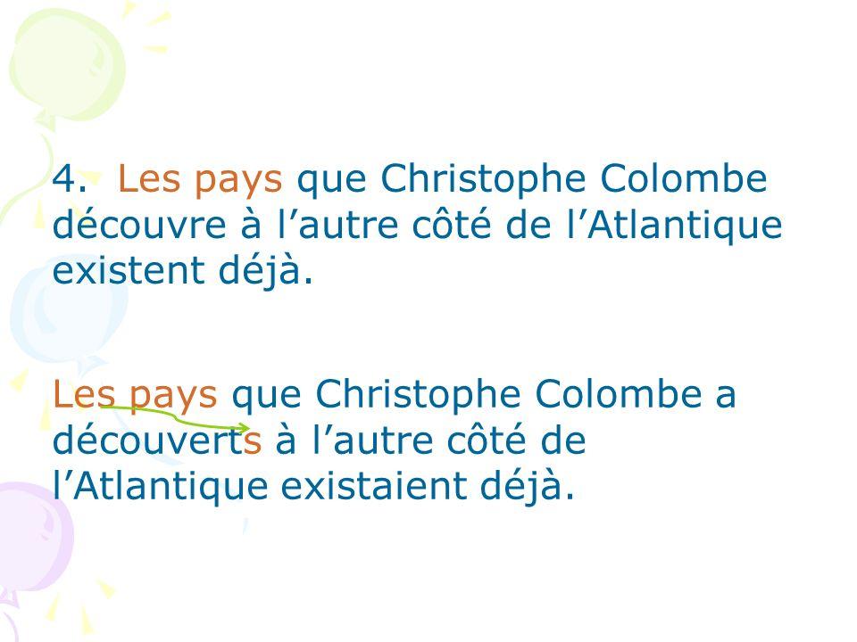 Les pays que Christophe Colombe a découverts à lautre côté de lAtlantique existaient déjà.